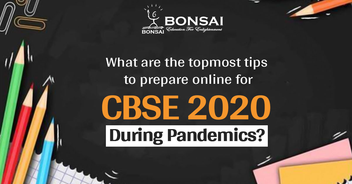 What are the topmost tips to prepare online for CBSE 2020 during pandemics